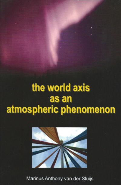 The World Axis as an Atmospheric Phenomenon Marinus Anthony van der Sluijs