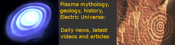 Plasma, mythology, history, geology Electric Universe news