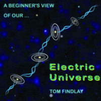 A Beginner's View of our Electric Universe book by Tom Findlay EU theory