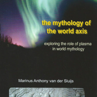 The Mythology of the World Axis; Exploring the Role of Plasma in World Mythology Marinus Anthony van der Sluijs