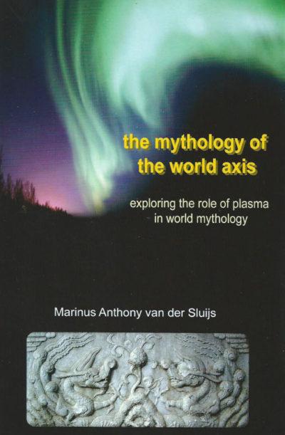 The Mythology of the World Axis; Exploring the Role of Plasma in World Mythology Marinus Anthony van der Sluijs