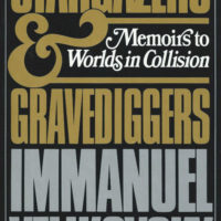 Stargazers and Gravediggers: Memoirs to Worlds in Collision Immanuel Velikovsky
