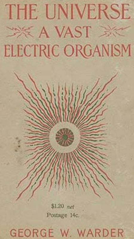 The Universe A Vast Electric Organism book text free George W Warder