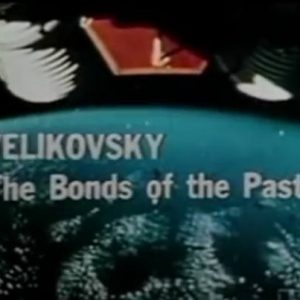 Immanuel Velikovsky The Bonds of the Past free movie